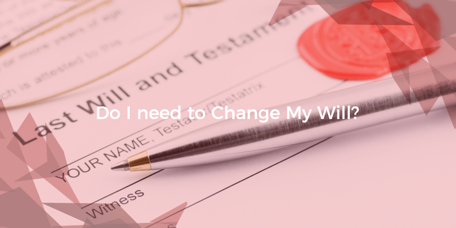 Do I need to change my Will?