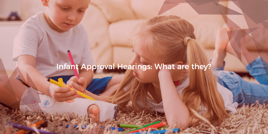 Infant Approval Hearing