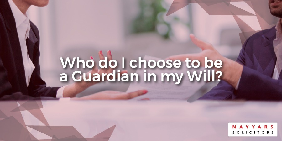 Who do I choose to be a Guardian in my Will?