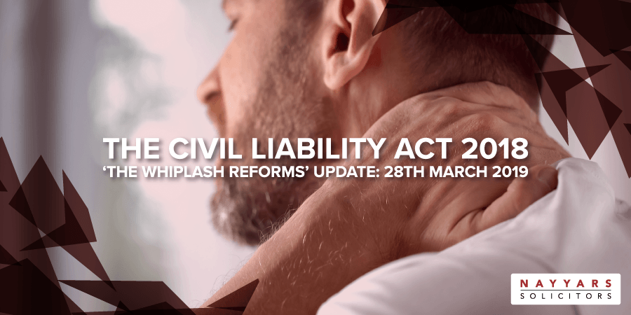 The Civil Liability Act 2018 – 'The Whiplash Reforms' Update: 28th March 2019