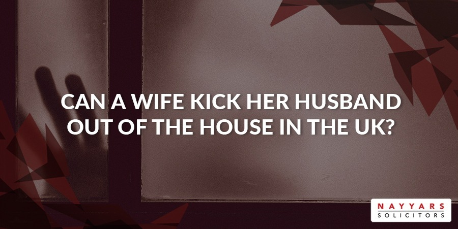 can-a-wife-kick-her-husband-out-of-the-house-in-the-uk